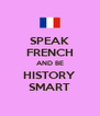 SPEAK FRENCH AND BE HISTORY SMART - Personalised Poster A4 size