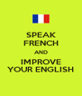 SPEAK FRENCH AND IMPROVE YOUR ENGLISH - Personalised Poster A4 size