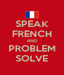 SPEAK FRENCH AND PROBLEM SOLVE - Personalised Poster A4 size