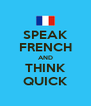 SPEAK FRENCH AND THINK QUICK - Personalised Poster A4 size