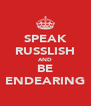 SPEAK RUSSLISH AND BE ENDEARING - Personalised Poster A4 size