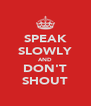 SPEAK SLOWLY AND DON'T SHOUT - Personalised Poster A4 size