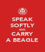 SPEAK SOFTLY AND CARRY A BEAGLE - Personalised Poster A4 size