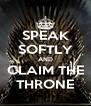 SPEAK SOFTLY AND CLAIM THE THRONE - Personalised Poster A4 size