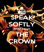 SPEAK SOFTLY AND SEIZE THE CROWN - Personalised Poster A4 size
