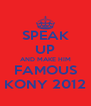 SPEAK UP AND MAKE HIM FAMOUS KONY 2012 - Personalised Poster A4 size