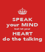 SPEAK your MIND but let your HEART do the talking - Personalised Poster A4 size