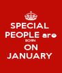 SPECIAL  PEOPLE are BORN  ON JANUARY  - Personalised Poster A4 size