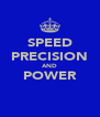 SPEED PRECISION AND POWER  - Personalised Poster A4 size