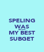 SPELING WAS NEVER MY BEST SUBGET - Personalised Poster A4 size