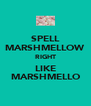 SPELL MARSHMELLOW RIGHT LIKE MARSHMELLO - Personalised Poster A4 size