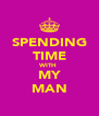 SPENDING TIME WITH  MY MAN - Personalised Poster A4 size