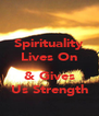 Spirituality Lives On  & Gives Us Strength - Personalised Poster A4 size