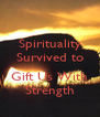 Spirituality Survived to  Gift Us With Strength - Personalised Poster A4 size