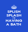 SPLISH SPLASH I'M HAVING A BATH - Personalised Poster A4 size