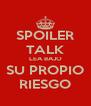 SPOILER TALK LEA BAJO SU PROPIO RIESGO - Personalised Poster A4 size