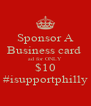 Sponsor A Business card  ad for ONLY $10 #isupportphilly - Personalised Poster A4 size
