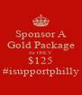 Sponsor A Gold Package for ONLY $125 #isupportphilly - Personalised Poster A4 size