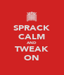 SPRACK CALM AND TWEAK ON - Personalised Poster A4 size