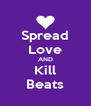 Spread Love AND Kill Beats - Personalised Poster A4 size