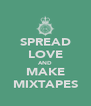 SPREAD LOVE AND MAKE MIXTAPES - Personalised Poster A4 size