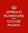 SPREAD RUMOURS AND CAUSE PANIC - Personalised Poster A4 size