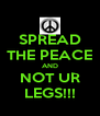 SPREAD THE PEACE AND NOT UR LEGS!!! - Personalised Poster A4 size