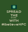 SPREAD THE WORD  WITH #ibelieveHFC - Personalised Poster A4 size