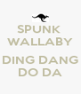SPUNK  WALLABY  DING DANG DO DA - Personalised Poster A4 size