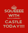 SQUEEEE WITH EXCITEMENT CASTLE  TODAY!!!! - Personalised Poster A4 size