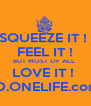 SQUEEZE IT !  FEEL IT ! BUT MOST OF ALL  LOVE IT !  BD.ONELIFE.com  - Personalised Poster A4 size