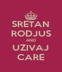 SRETAN RODJUS AND UZIVAJ CARE - Personalised Poster A4 size