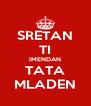 SRETAN TI IMENDAN TATA MLADEN - Personalised Poster A4 size