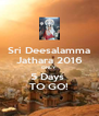 Sri Deesalamma Jathara 2016 ONLY  5 Days  TO GO! - Personalised Poster A4 size