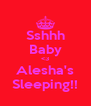 Sshhh Baby <3 Alesha's Sleeping!! - Personalised Poster A4 size