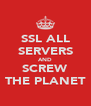 SSL ALL SERVERS AND SCREW THE PLANET - Personalised Poster A4 size