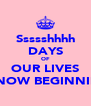 Ssssshhhh DAYS OF OUR LIVES IS NOW BEGINNING - Personalised Poster A4 size