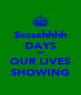 Ssssshhhh DAYS OF OUR LIVES SHOWING - Personalised Poster A4 size