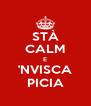 STÀ CALM E 'NVISCA PICIA - Personalised Poster A4 size