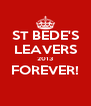 ST BEDE'S LEAVERS 2013 FOREVER!  - Personalised Poster A4 size