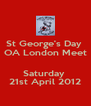 St George's Day  OA London Meet  Saturday  21st April 2012 - Personalised Poster A4 size