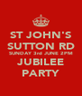 ST JOHN'S SUTTON RD SUNDAY 3rd JUNE 2PM JUBILEE PARTY - Personalised Poster A4 size
