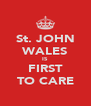 St. JOHN WALES IS FIRST TO CARE - Personalised Poster A4 size