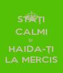 STAŢI CALMI ŞI  HAIDA-ŢI LA MERCIS - Personalised Poster A4 size