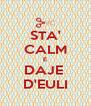STA' CALM E DAJE  D'EULI - Personalised Poster A4 size