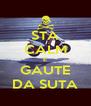 STA CALM E GAUTE DA SUTA - Personalised Poster A4 size