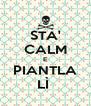 STA' CALM E PIANTLA LÌ  - Personalised Poster A4 size