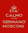 STA' CALMO COME GERMANO MOSCONI  - Personalised Poster A4 size