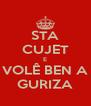 STA CUJET E VOLÊ BEN A GURIZA - Personalised Poster A4 size