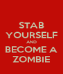 STAB YOURSELF AND BECOME A ZOMBIE - Personalised Poster A4 size